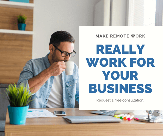 Make remote work really work for your business, request a free consultation